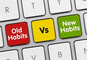 Old habits vs New Habits